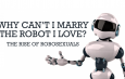 Would you MARRY a Robot?